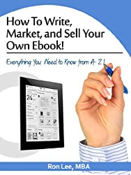 How To Write, Market, and Sell Your Own Ebook! (Everything You Need to Know from A- Z!)