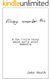 Always Remember This: A fun little story about early onset dementia