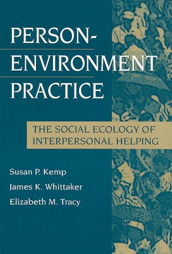 Person-Environment Practice: The Social Ecology of Interpersonal Helping (Modern Applications of Social Work Series)