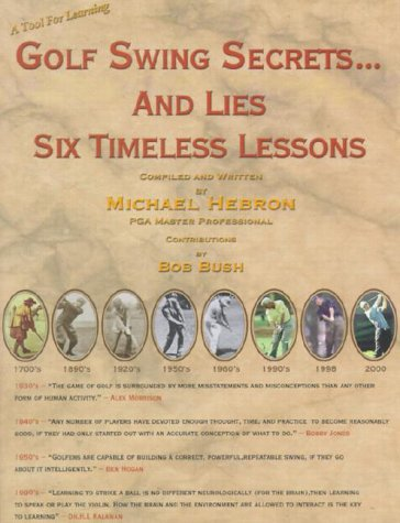 Golf Swing Secrets... and Lies: Six Timeless ()