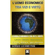L'uomo economico tra vizi e virtù: Lavoro, denaro, speculazione (Dimensione uomo Vol. 2) (Italian Edition)