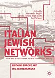 Italian Jewish Networks from the Seventeenth to the Twentieth Century: Bridging Europe and the Mediterranean