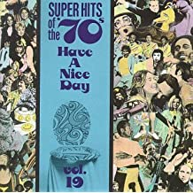 Have A Nice Day! Super Hits Of The '70s, Vol. 19