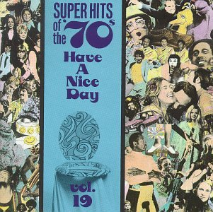Super Hits Of The '70s:  Have a Nice Day, Vol. 19 by Rhino