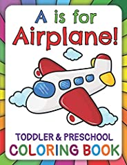 A Is for Airplane! Preschool & Toddler Coloring Book: Learn ABC for Pre K, Kindergarten and Kids, Ages