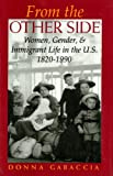 From the Other Side : Women, Gender, and Immigrant Life in the U. S. , 1820--1990, Gabaccia, Donna R. and Gabaccia, Donna, 0253209048