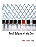 Total Eclipses of the Sun, Mabel Loomis Todd, 0554818868