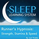 Runner's Hypnosis: Strength, Stamina, and Speed with Hypnosis, Meditation, and Affirmations Speech by Joel Thielke Narrated by Joel Thielke