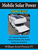 img - for Mobile Solar Power Made Easy!: Mobile 12 volt off grid solar system design and installation. RV's, Vans, Cars and boats! Do-it-yourself step by step instructions. book / textbook / text book