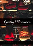 Guilty Pleasures: Indulgences, Addictions, Obsessions