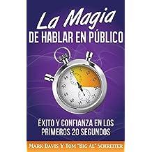 La Magia De Hablar En Público: Éxito Y Confianza En Los Primeros 20 Segundos (Spanish Edition)