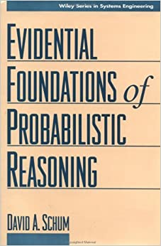 The Evidential Foundation of Probabilistic Reasoning (Wiley Series in Systems Engineering and Management)