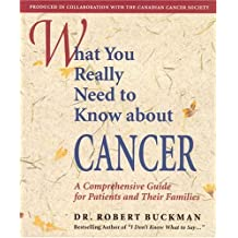 What You Really Need To Know About Cancer: A Comprehensive Guide For Patients And Their Families