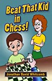 Beat That Kid in Chess: For the early beginner to win games