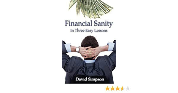 Financial Sanity: In Three Easy Lessons