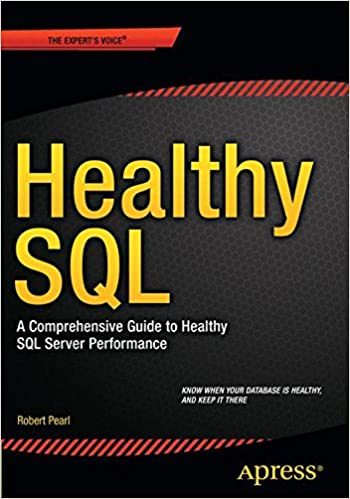 Healthy SQL: A Comprehensive Guide to Healthy SQL Server Performance