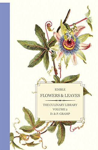 Edible Flowers & Leaves (The Culinary Library Book 2) by [D  and  P Gramp]