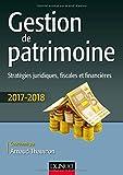 Gestion de patrimoine - 2017-2018 - 8e éd.: Stratégies juridiques, fiscales et financières