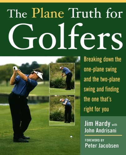 - The Plane Truth for Golfers: Breaking Down the One-plane Swing and the Two-Plane Swing and Finding the One That's Right for You