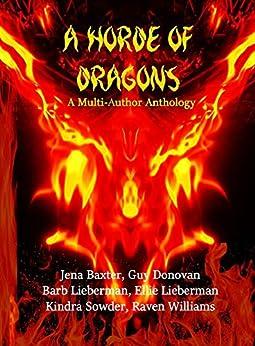 A Horde of Dragons by [Lieberman, Barbara, Williams, Raven, Donovan, Guy, Lieberman, Ellie, Sowder, Kindra, Baxter, Jena]