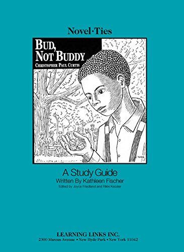 Not Buddy - Bud, Not Buddy: Novel-Ties Study Guide
