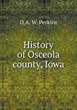 History of Osceola County, Iowa, D. A. W. Perkins, 5518818092