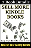 Sell More Kindle Books: Easy Ways To Make More Money With Kindle Books (How To Sell More Kindle Books Book 3)