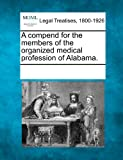 A Compend for the Members of the Organized Medical Profession of Alabama, , 1241005672