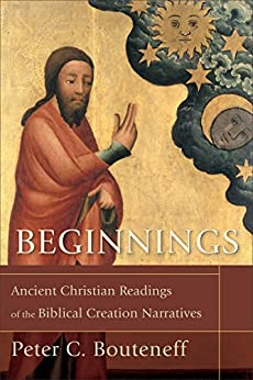 Beginnings: Ancient Christian Readings of the Biblical Creation Narratives by [Bouteneff, Peter C.]