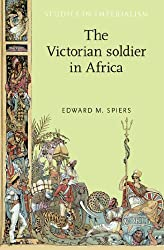 The Victorian Soldier in Africa (Studies in Imperialism)