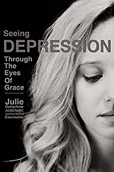Seeing Depression Through the  Eyes of Grace by [Ganschow, Julie]
