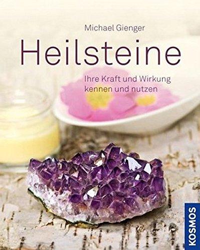 Heilsteine: Ihre Kraft und Wirkung kennen und nutzen Taschenbuch – 2. August 2013 Michael Gienger Franckh Kosmos Verlag 3440134156 Esoterik