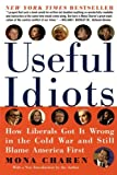 Useful Idiots: How Liberals Got It Wrong in the Cold War and Still Blame America First by Mona Charen (2004-02-03)