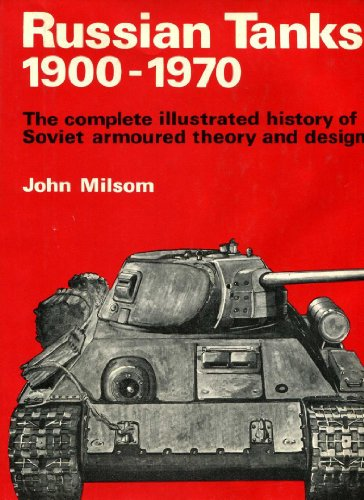 Russian Tanks, 1900-1970: The Complete Illustrated History of Soviet Armoured Theory and Design. ()