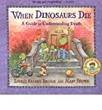 img - for [(When Dinosaurs Die: A Guide to Understanding Death )] [Author: Laurene Krasny Brown] [Jan-2004] book / textbook / text book