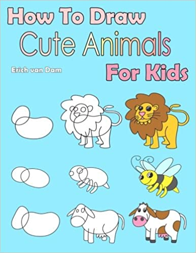 how to draw cute animals for kids learning how to draw for kids age 3 10 and beginners easy drawing in six steps amazon de erich van dam