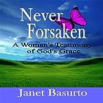 Never Forsaken: A Woman's Testimony of God's Grace | Janet Basurto