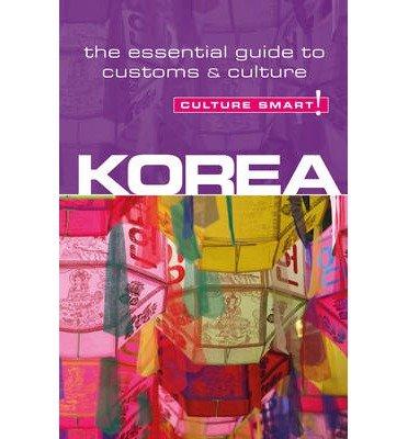 Download Korea - Culture Smart!: The Essential Guide to Customs & Culture (Culture Smart! The Essential Guide to Customs & Culture) (Paperback) - Common ebook
