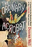 The Ordinary Acrobat, Duncan Wall, 0307271722