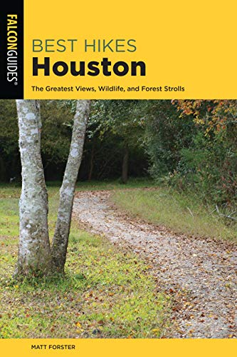Best Hikes Houston: The Greatest Views, Wildlife, and Forest Strolls (Best Hikes Near Series) (Best Hiking Near Houston)