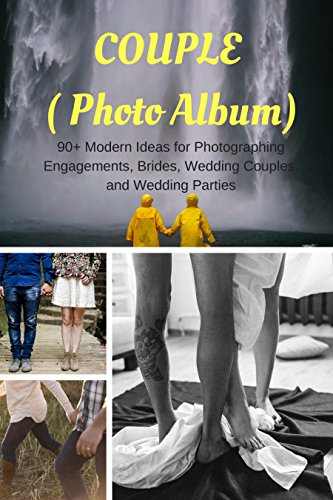 COUPLE ( Photo Album) Photo Book for Wedding Couples: 90+ Modern Ideas for Photographing Engagements, Brides, Wedding Couples, and Wedding Parties