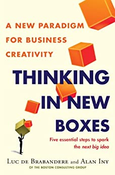 Thinking in New Boxes: A New Paradigm for Business Creativity by [De Brabandere, Luc, Iny, Alan]