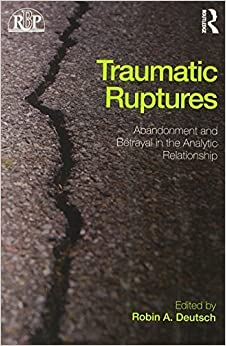 Traumatic Ruptures: Abandonment and Betrayal in the Analytic Relationship (Relational Perspectives Book Series) (2014-05-09)