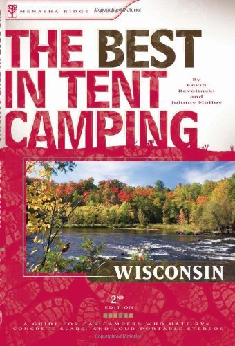 2nd Tents - The Best in Tent Camping: Wisconsin, 2nd: A Guide for Campers Who Hate RVs, Concrete Slabs, and Loud Portable Stereos (Best in Tent Camping - Menasha Ridge)