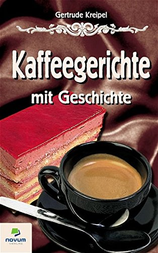 Kaffeegerichte mit Geschichte Taschenbuch – 1. Juni 2004 Gertrude Kreipel Novum Publishing 390232466X Themenkochbücher