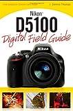 Nikon D5100 Digital Field Guide