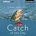 Catch of the Day Audiobook by Jimmy Houston Narrated by Tom Parks