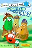 What's Up with Lyle? (I Can Read! / Big Idea Books / VeggieTales)