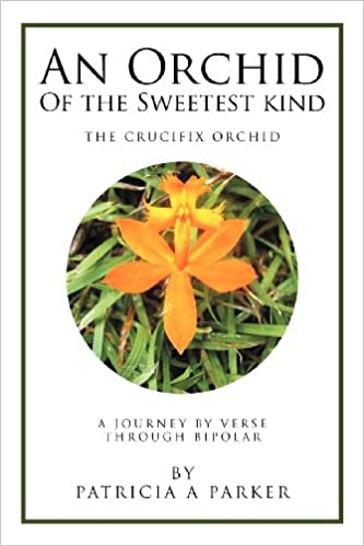 An Orchid of the Sweetest Kind: A Journey By Verse Through Bipolar