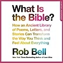 What Is the Bible?: How an Ancient Library of Poems, Letters and Stories Can Transform the Way You Think and Feel About Everything Hörbuch von Rob Bell Gesprochen von: Rob Bell